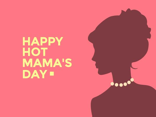 Happy Hot Mama's Day