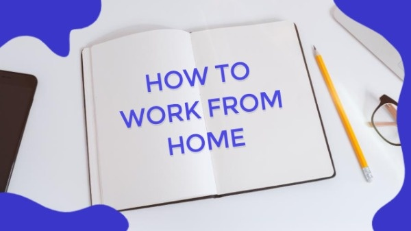 How To Work From Home Remote Working Tips