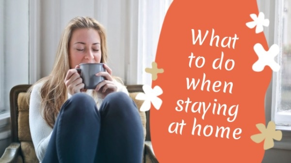 What To Do When Stay At Home